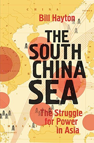 The South China Sea: The Struggle for Power in Asia by Bill Hayton (2014-10-28)