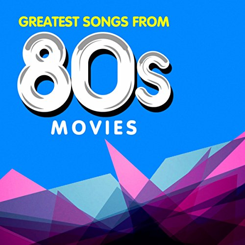 Greatest Songs from 80s Movies