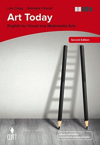 Art today. english for visual and multimedia art. clil for english. per le scuole superiori. con contenuto digitale (fornito elettronicamente) [lingua inglese]