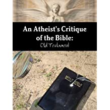 An Atheist's Critique of the Bible: Old Testament by Brian Shuty (2013-04-16)