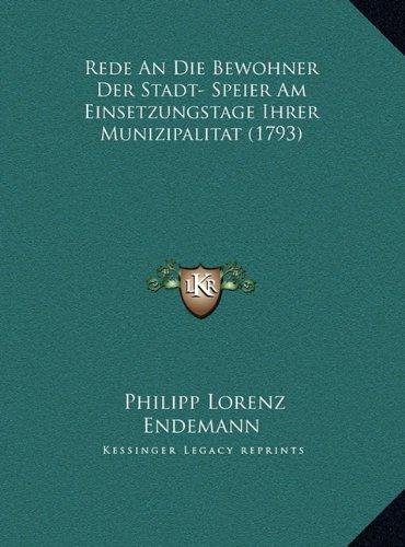 Rede an Die Bewohner Der Stadt- Speier Am Einsetzungstage Ihrer Munizipalitat (1793)
