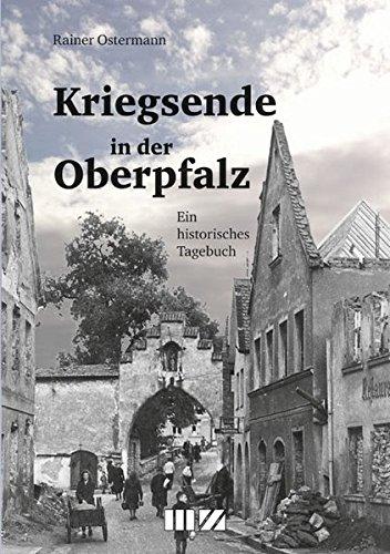 Kriegsende in der Oberpfalz: Ein historisches Tagebuch