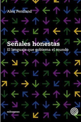 Portada del libro Señales honestas: El lenguaje que gobierna el mundo (Spanish Edition) by Alex Pentland (2010-01-15)