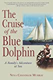 The Cruise of the Blue Dolphin: A Family's Adventure at Sea by Nina Chandler Murray (2004-11-01)