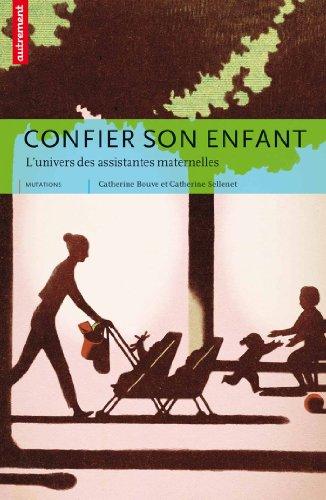 Confier son enfant : L'univers des assistantes maternelles par Catherine Bouve