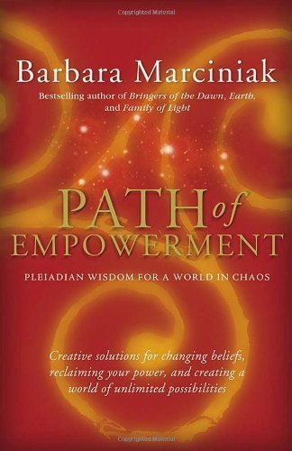 Path of Empowerment: Pleiadian Wisdom for a World in Chaos by Barbara Marciniak (5-Jan-2005) Paperback