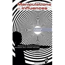 Manipulations et influences : Réalités et représentations à travers deux siècles d'études