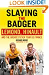 Slaying the Badger: LeMond, Hinault a...
