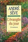 L'évangile du jour : 324 méditations par Sève
