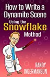 #8: How to Write a Dynamite Scene Using the Snowflake Method (Advanced Fiction Writing Book 2)