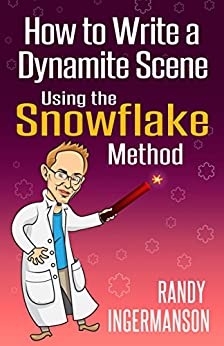Randy Ingermanson - How to Write a Dynamite Scene Using the Snowflake Method (Advanced Fiction Writing Book 2)