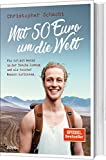 Mit 50 Euro um die Welt: Wie ich mit wenig in der Tasche loszog und als reicher Mensch zur�ckkam. Bild