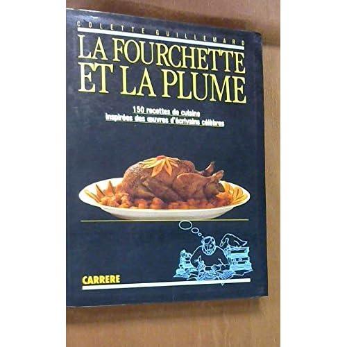 La fourchette et la plume. 150 recettes de cuisine inspirées des oeuvres d'écrivains célèbres.