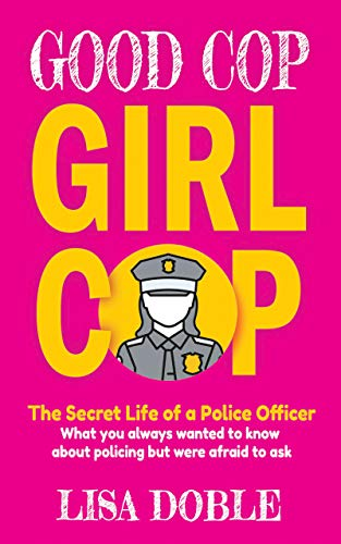 Good Cop Girl Cop: The Secret Life of a Police Officer: What you always wanted to know about policing but were afraid to ask (English Edition)
