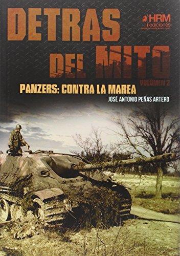 Detrás del Mito. Panzers, contra la marea por José Antonio Peñas Artero