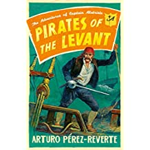 Pirates of the Levant: The Adventures of Captain Alatriste (English Edition)