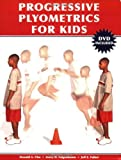 Progressive Plyometrics for Kids by Avery D. Faigenbaum (2006-03-15)