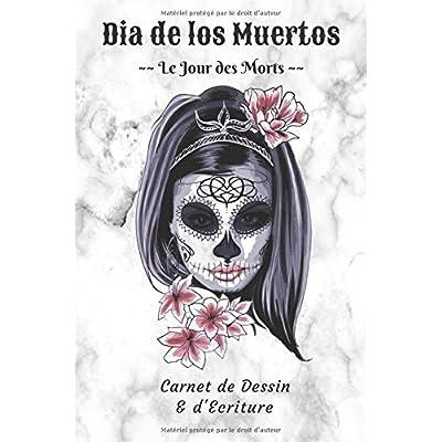 Dia de los Muertos ~~ Le Jour des Morts ~~ Carnet de Dessin & d'Ecriture: Pages blanches finement cadrées pour dessiner et pages lignées pour écrire, le tout en un seul carnet !
