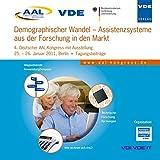 Demographischer Wandel - Assistenzsysteme aus der Forschung in den Markt (AAL 2011): 4. Deutscher AAL-Kongress mit Ausstellung, 25.-26. Januar 2011, Berlin