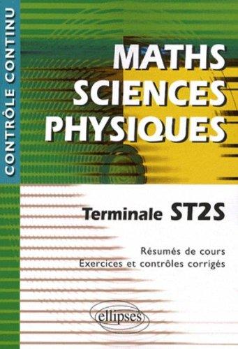 Maths Sciences Physiques : Terminale ST2S - Rsums de cours, exercices et contrles corrigs