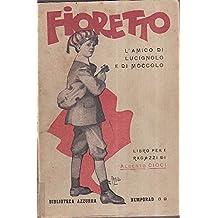 Fioretto. L' amico di Lucignolo e di Moccolo. Libro per i ragazzi con 40 disegni di C. Chiostri. Terza edizione