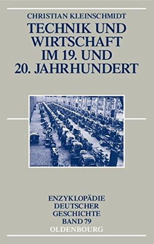 Technik und Wirtschaft im 19. und 20. Jahrhundert (Enzyklopädie deutscher Geschichte, Band 79)