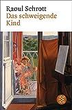 Das schweigende Kind: Erzählung - Raoul Schrott