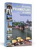 111 Gründe, Frankfurt zu lieben: Eine Liebeserklärung an die großartigste Stadt der Welt