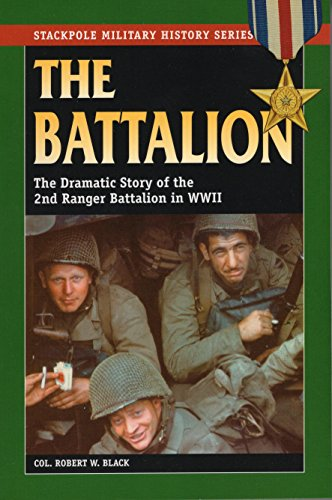 The Battalion: The Dramatic Story of the 2nd Ranger Battalion in World War II (Stackpole Military History Series)