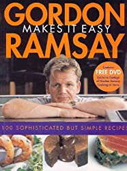 Gordon Ramsay Makes It Easy: [100 Sophisticated But Simple Recipes]