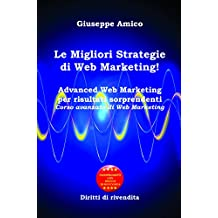 Le Migliori Strategie  di Web Marketing! : Advanced Web Marketing per risultati sorprendenti Corso avanzato di Web Marketing - Con Licenza MRR e Diritti di rivendita