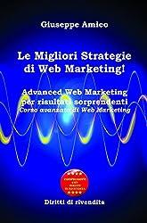 Le Migliori Strategie  di Web Marketing! : Advanced Web Marketing per risultati sorprendenti Corso avanzato di Web Marketing - Con Licenza MRR e Diritti di rivendita