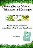 Grüne Säfte aus Gräsern, Wildkräutern und Keimlingen