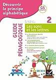 Découvrir le principe alphabétique GS/CP - Guide pédagogique du cahier 2 Les sons et les lettres