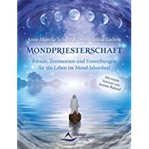 Mondpriesterschaft: Rituale, Zeremonien und Einweihungen für ein Leben im Mond-Jahreslauf