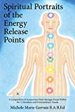 Spiritual Portraits of the Energy Release Points: A Compendium of Acupuncture Point Messages Found Within the 12 Meridians and 8 Extraordinary Vessels