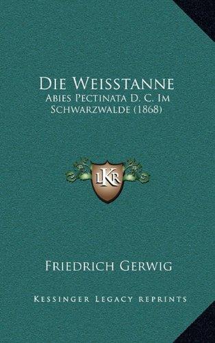 Die Weisstanne: Abies Pectinata D. C. Im Schwarzwalde (1868)