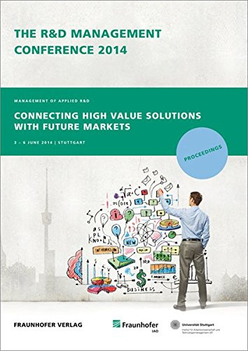 The R and D Management Conference 2014, Stuttgart, Germany.CD-ROM. Management of Applied R and D: Connecting high value solutions with future markets.