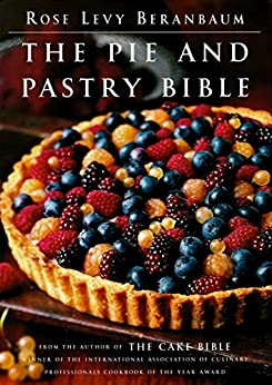 The Pie and Pastry Bible (English Edition) par [Beranbaum, Rose Levy]