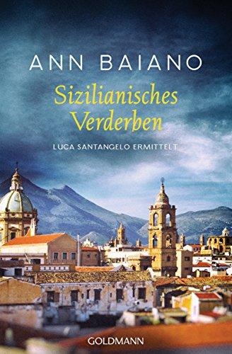 Sizilianisches Verderben: Luca Santangelo ermittelt 3 von [Baiano, Ann]