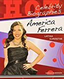 America Ferrera: Latina Superstar (Hot Celebrity Biographies) by Sheila Anderson (2009-03-01)