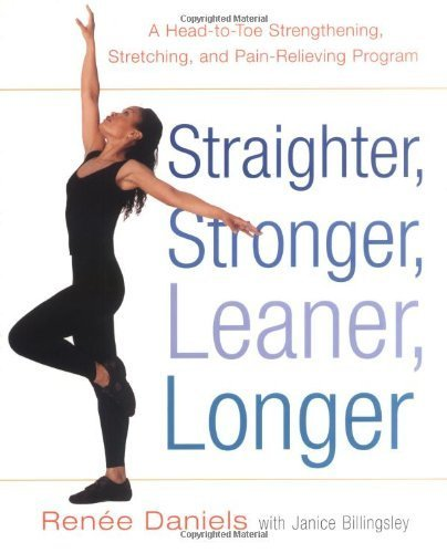 Straighter, Stronger, Leaner, Longer: A Head-to-Toe Strengthening, Stretching, and Pain-RelievingProgram by Renee Daniels (2005-06-23)