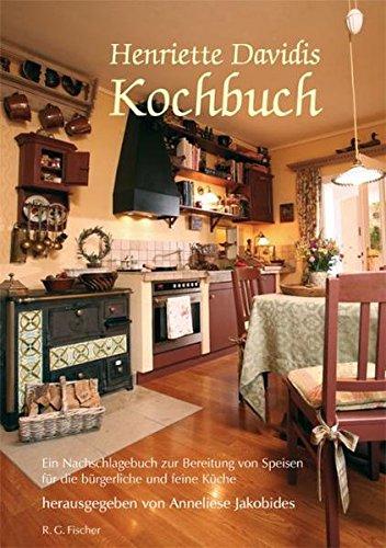 Henriette Davidis Kochbuch: Ein Nachschlagebuch zur Bereitung von Speisen für die bürgerliche und feine Küche
