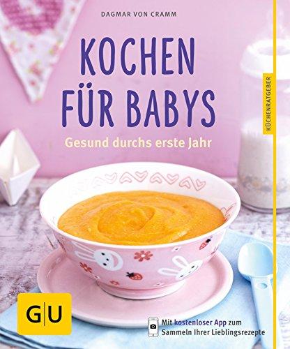 Kochen für Babys: Gesund durchs erste Jahr (GU KüchenRatgeber) -