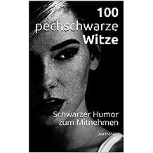 100 pechschwarze Witze: Schwarzer Humor zum Mitnehmen (böse Witze, Witze Deutsch, witzige Bücher)