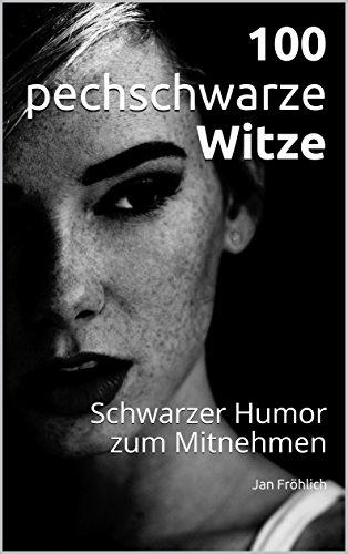 100 pechschwarze Witze Schwarzer Humor zum Mitnehmen eBook Jan