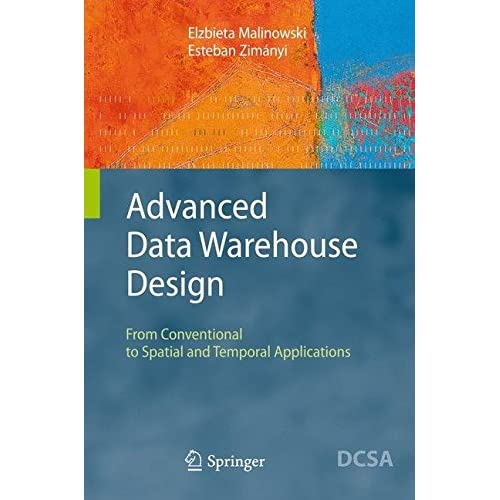 [(Advanced Data Warehouse Design : From Conventional to Spatial and Temporal Applications)] [By (author) Elzbieta Malinowski ] published on (March, 2008)