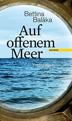 Buchseite und Rezensionen zu 'Auf offenem Meer. Erzählungen' von Bettina Balàka