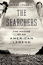 The Searchers: The Making of an American Legend by Frankel, Glenn 1st (first) Edition (2/19/2013)