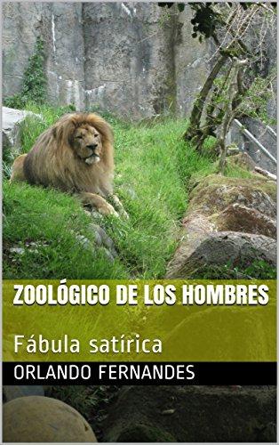 Zoológico de los Hombres: Fábula satírica por Orlando Fernandes